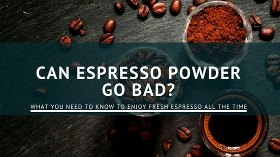 Can Espresso Powder Go Bad