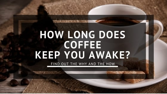 How Long Coffee Keeps You Awake
