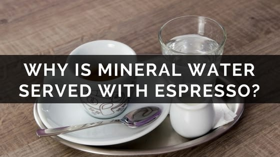 Why Is Mineral Water Served with Espresso_