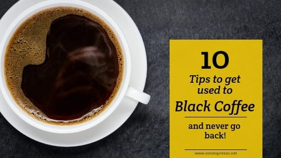 how to get use to black coffee