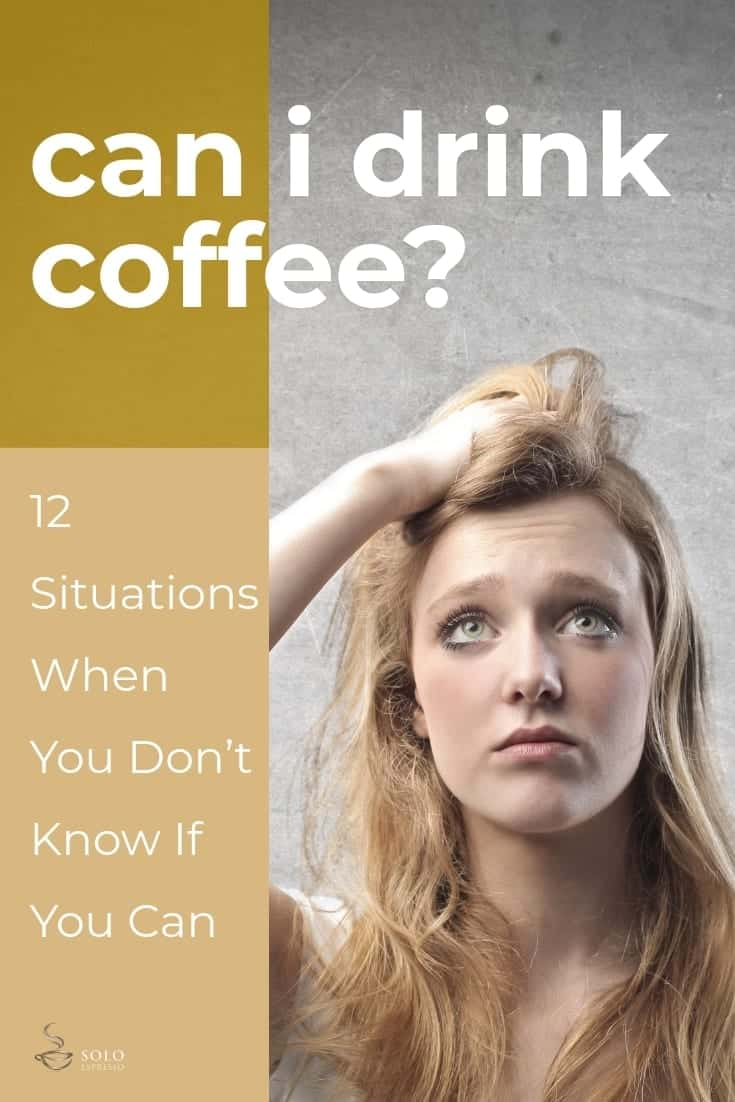 This article will take you through 12 situations where you simply don't know whether you can drink coffee. coffee and conception, when you're pregnant, after a tooth extraction, if yo have high blood pressure, coffee while breastfeeding, coffee during a cough, coffee before a blood test, coffee after surgery, coffee during your period, before a workout, coffee on a diet and caffeine before a run.