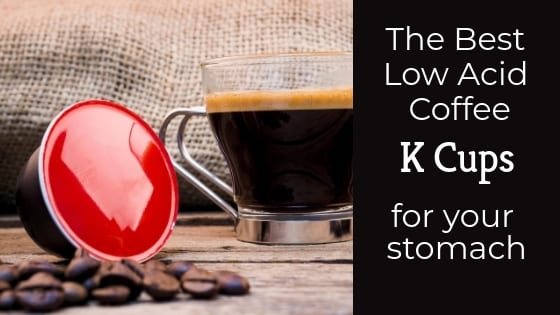 Low Acid Coffee K Cup