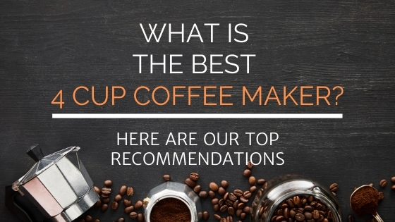 what is the best 4 cup coffee maker