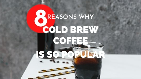 why is cold brew coffee popular