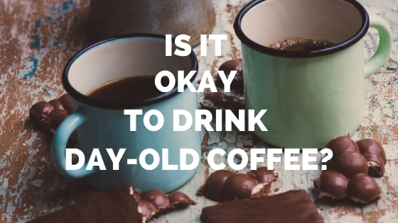 Is It Okay to Drink Day Old Coffee?