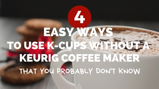 How To Use K Cups Without A Keurig